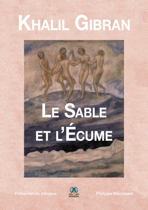 (Le Sable et l'Écume : Recueil d'Aphorismes) a new translation of Gibran's Sand and Foam in French
