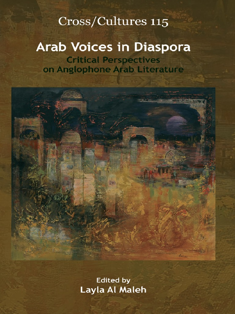 Arab Voices in Diaspora: Critical Perspectives on Anglophone Arab Literature, Edited by Layla Al Maleh, Amsterdam–New York: Rodopi, 2009.