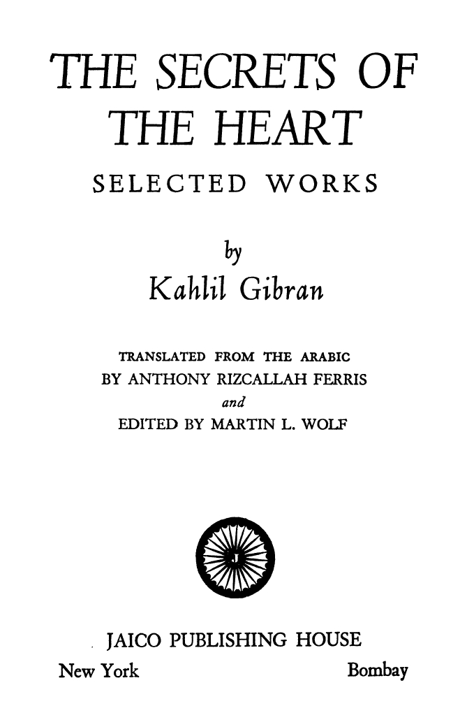 The Secrets of the Heart: Selected Works, Translated from the Arabic by Anthony R. Ferris, Edited by Martin Wolf, New York-Bombay: Philosophical Library-Jaico, 1947.