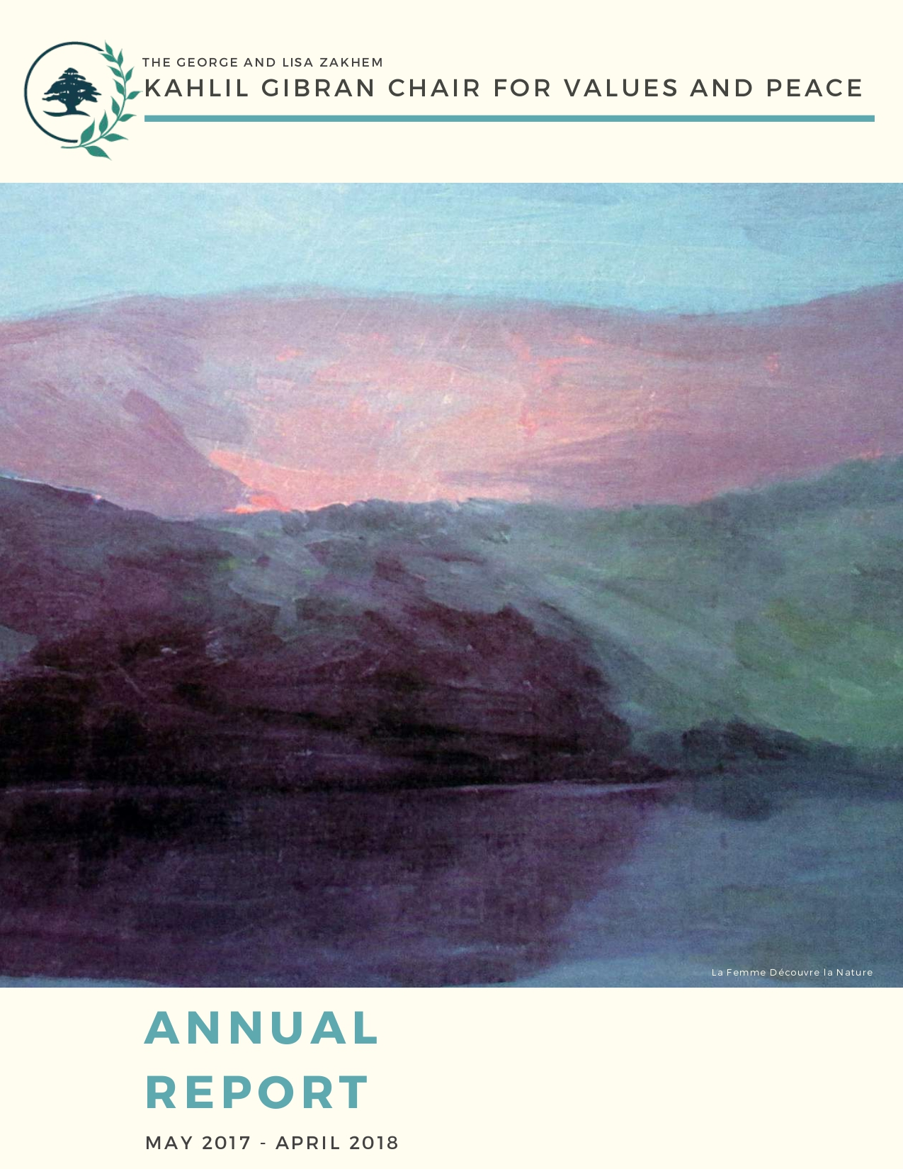 Annual Report, The George and Lisa Zakhem Kahlil Gibran Chair for Values and Peace, May 2017 - April 2018.