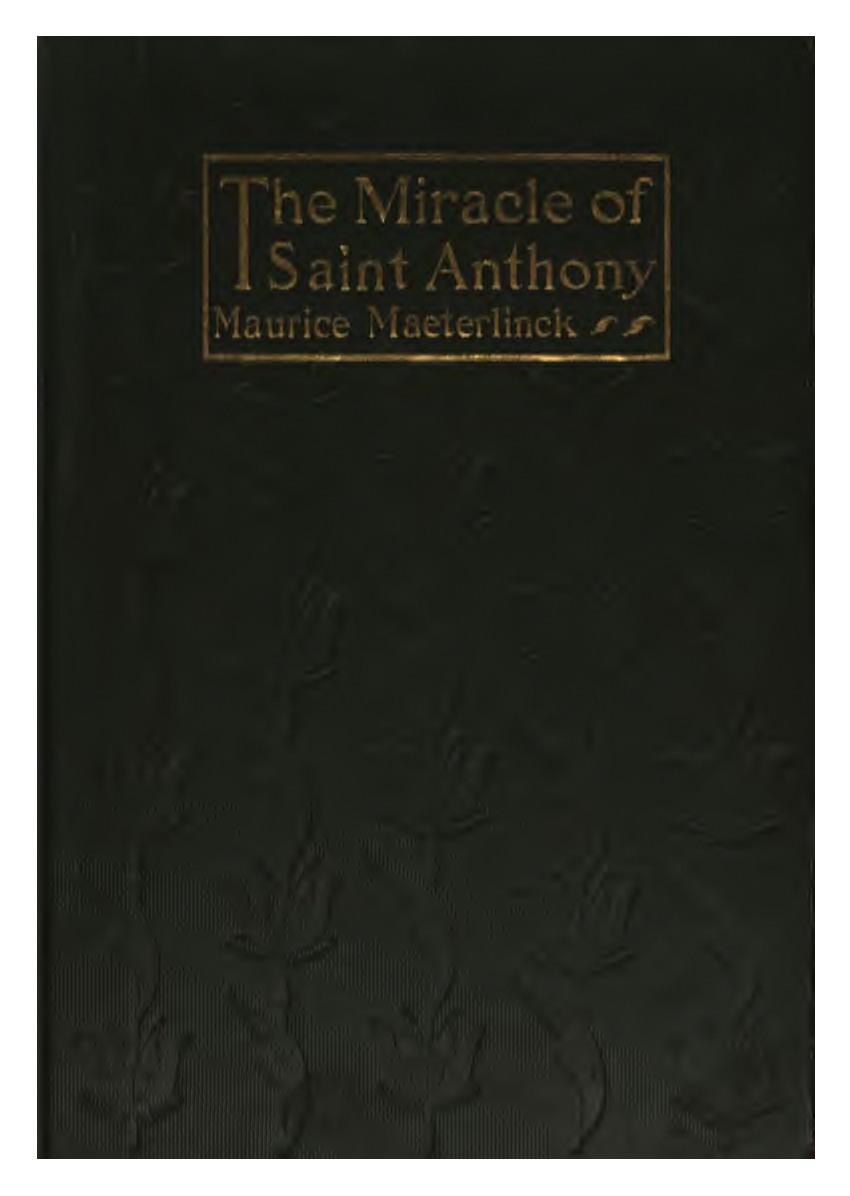 Maurice Maeterlinck, The Miracle of Saint Anthony, cover design by Kahlil Gibran, New York: Dodd, Mead and Co., 1918.