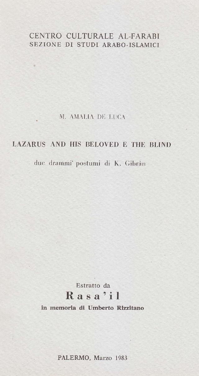 """Maria Amalia De Luca, Lazarus and His Beloved e the Blind: due drammi postumi di K. Gibran, """"Rasa'il - in memoria di Umberto Rizzitano"""", Palermo: Centro Culturale Al-Farabi - Sezione di Studi Arabo-Islamici, Marzo 1983"""