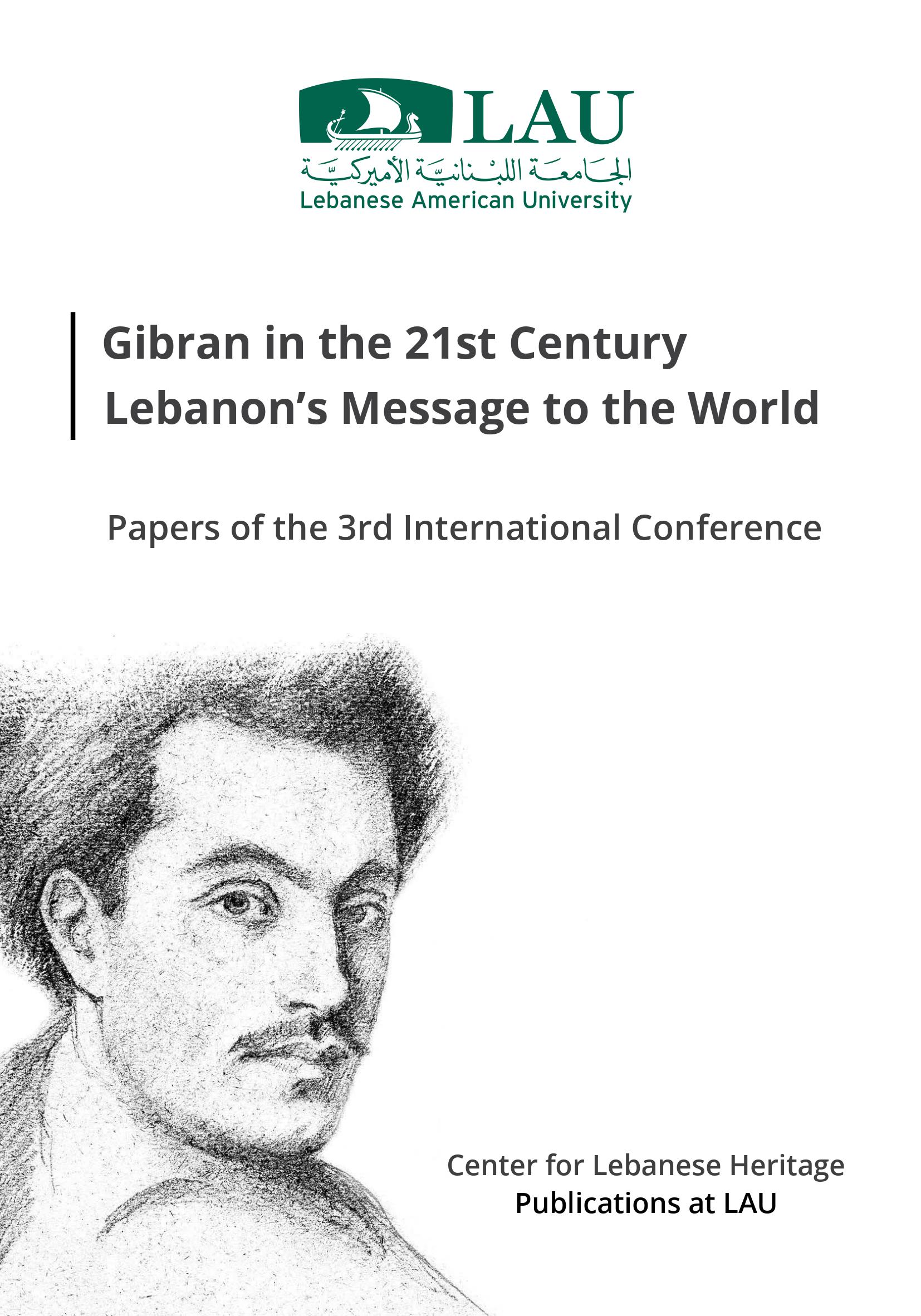 Gibran in the 21th Century: Lebanon's Message to the World [3rd Gibran International Conference Proceedings], edited by H. Zoghaib and M. Rihani, Beirut: Center for Lebanese Heritage, LAU, 2018.