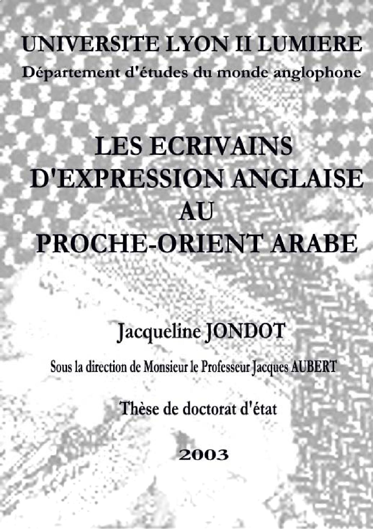 """Jacqueline Jondot, """"Les écrivains d'expression anglaise au Proche-Orient arabe"""", Université Lyon II Lumière, Lyon (France), 2003."""