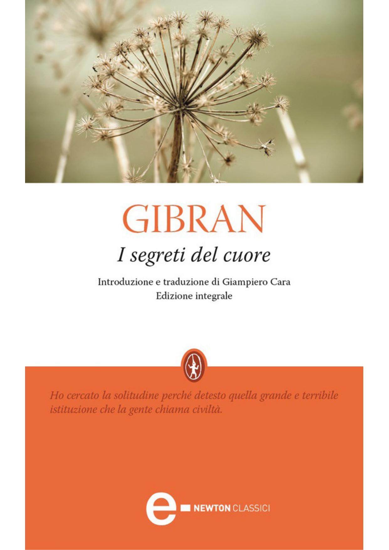 Kahlil Gibran, I segreti del cuore (Secrets of the Heart), translated into Italian by Giampiero Cara, Rome: Newton Compton, 2012.