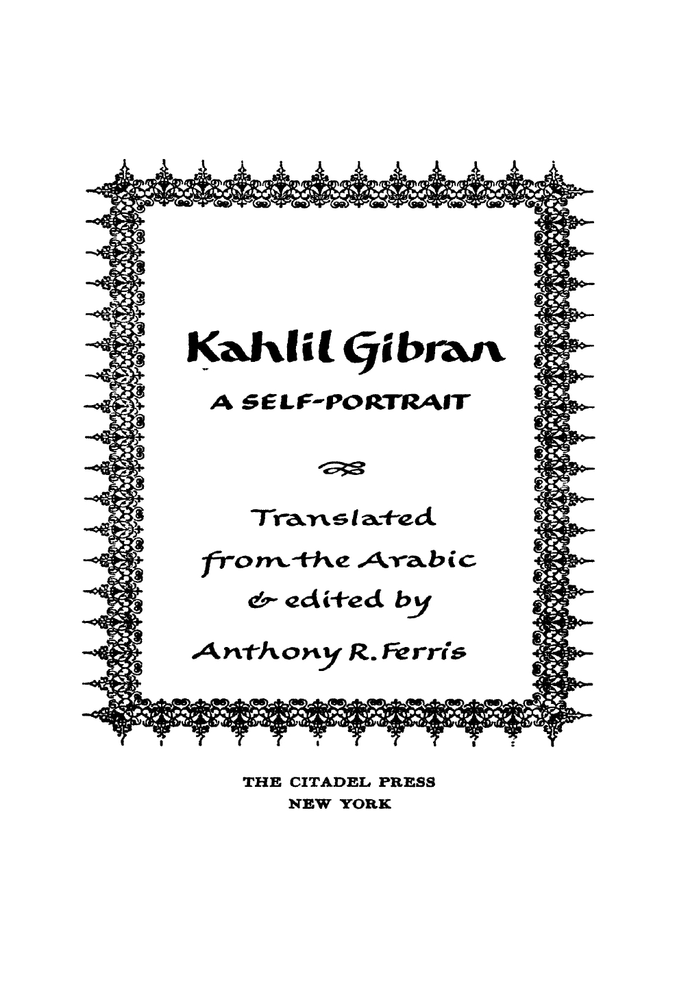 Kahlil Gibran: A Self-Portrait, Translated from the Arabic and Edited by Anthony R. Ferris, New York: The Citadel Press, 1959.