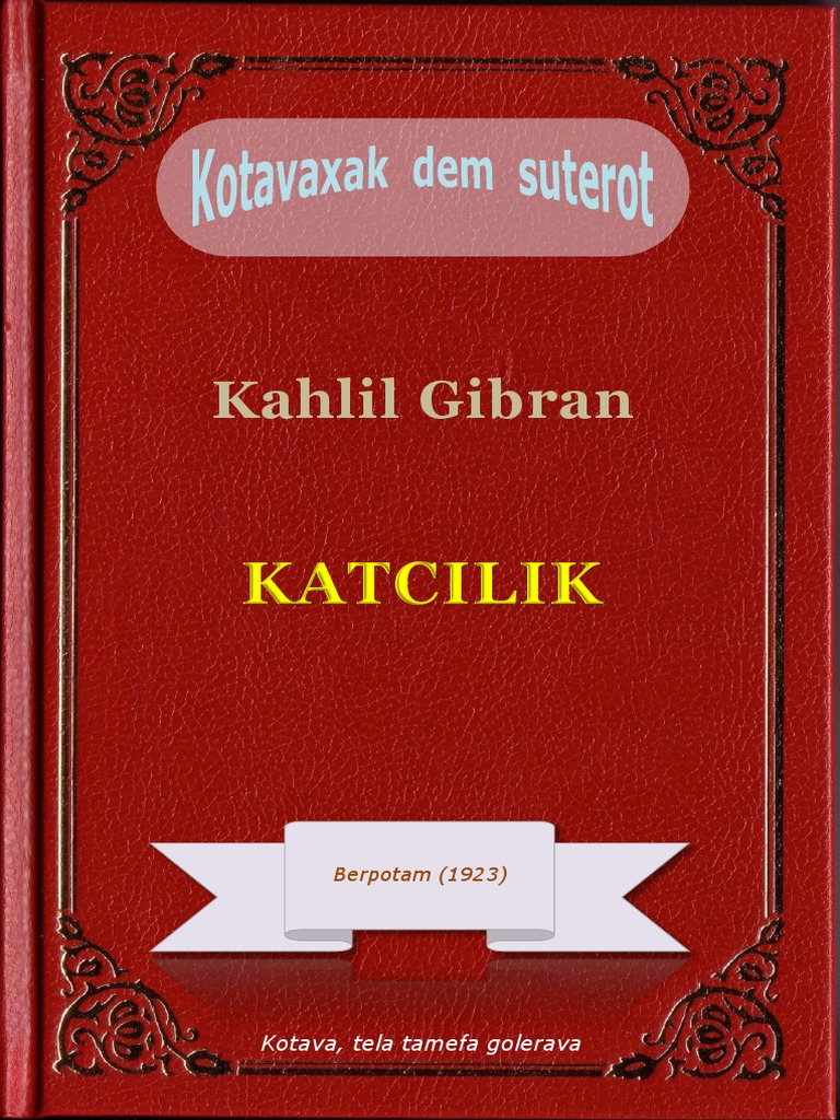 K. Gibran, Katcilik [The Prophet], translated into Kotava by Staren Fetcey, Kotavaxak dem Suterot, 2015.