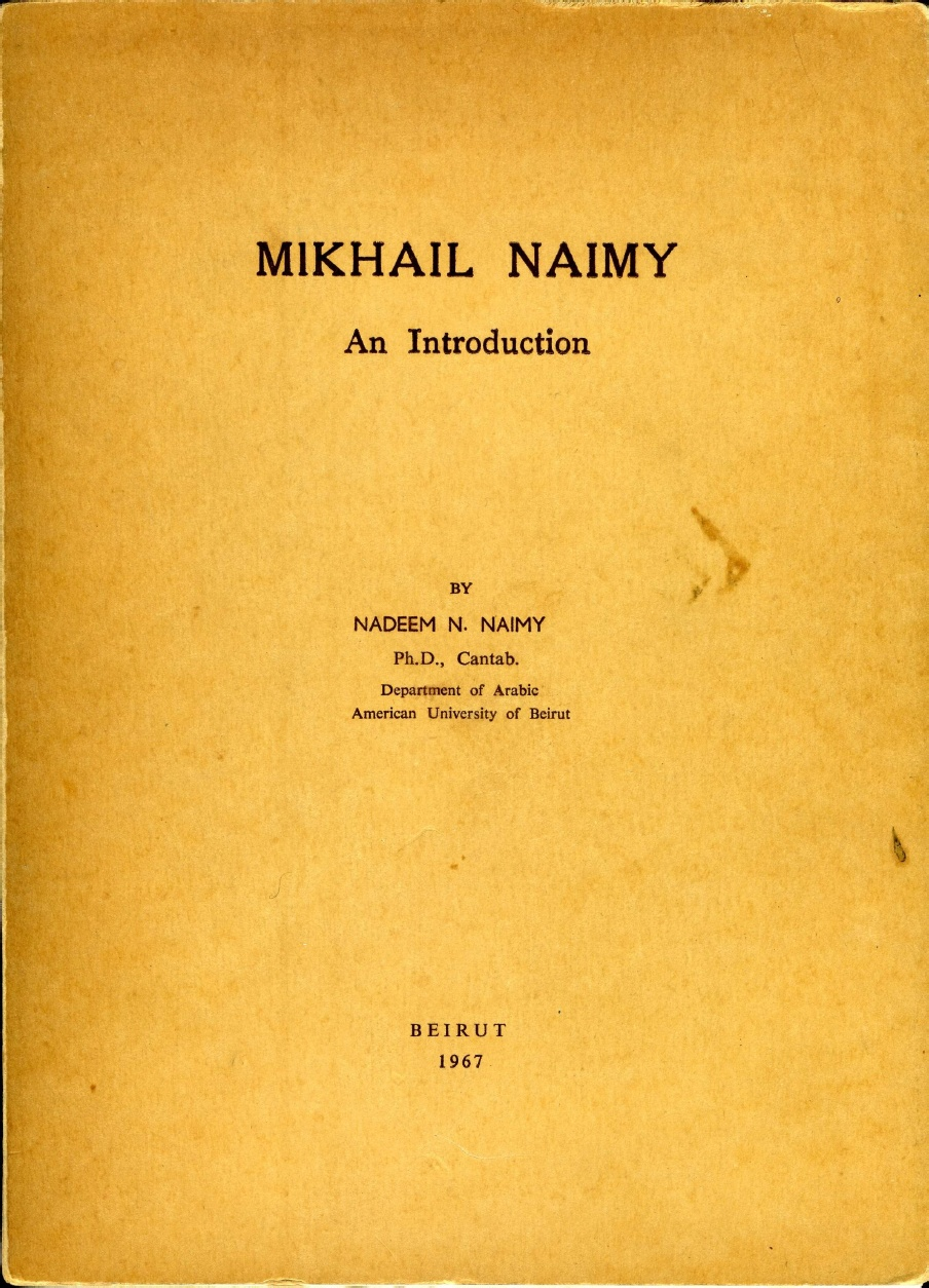 Nadeem N. Naimy, Mikhail Naimy: An Introduction, Beirut: American University of Beirut, 1967.
