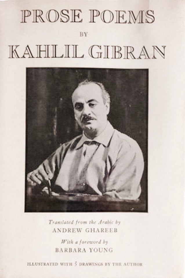 K. Gibran, Prose Poems, Translated from the Arabic by Andrew Ghareeb, With a Foreword by Barbara Young, New York: Knopf, 1934.