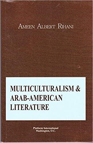 Ameen Albert Rihani, Multiculturalism & Arab-American Literature, Washington, D.C.: Platform International, 2007.