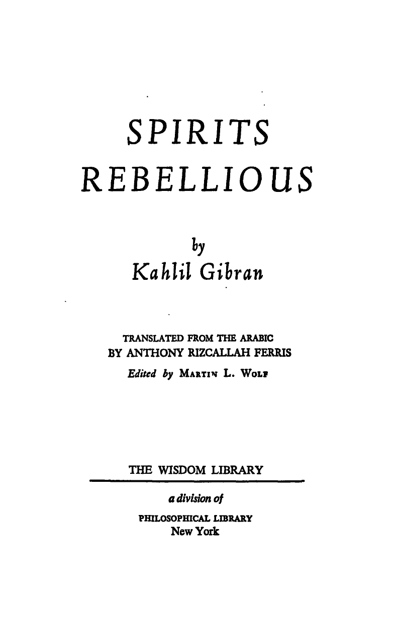Spirits Rebellious, Translated from the Arabic by Anthony R. Ferris, Edited by Martin Wolf, New York: Philosophical Library, 1947.