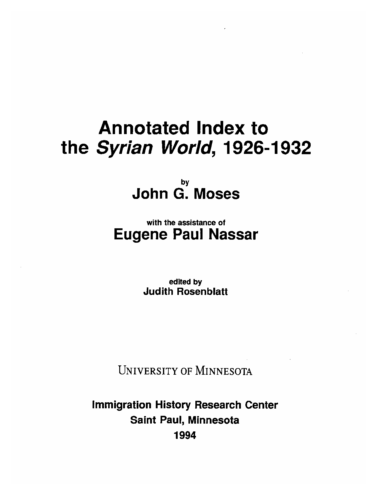 Annotated Index to The Syrian World, 1926-1932, with the assistance of Eugene Paul Nassar, edited by Judith Rosenblatt, Saint Paul, Minnesota: University of Minnesota - Immigration History Research Center, 1994.