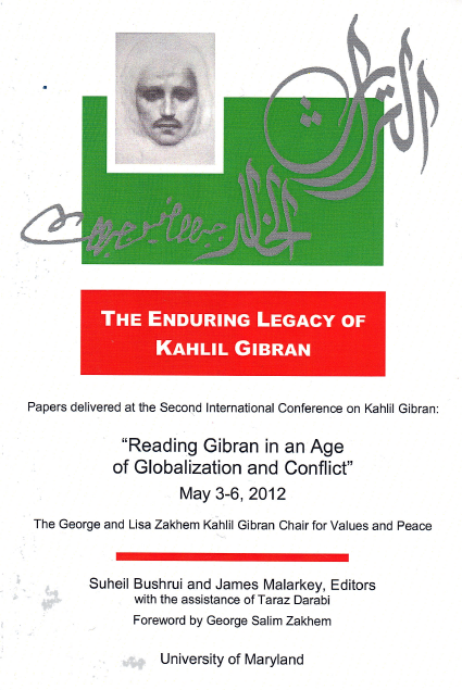 The Enduring Legacy of Kahlil Gibran [2nd Gibran International Conference Proceedings], edited by S.Bushrui and J.Malarkey, with the assistance of T.Darabi, foreword by G.S.Zakhem, University of Maryland, College Park, 2013.