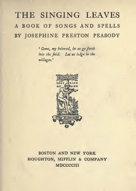 Josephine Preston Peabody, The Cedars [probably inspired by Kahlil Gibran], The Singing Leaves: A Book of Songs and Spells, Boston-New York: Houghton Mifflin Company, 1903, p. 16.