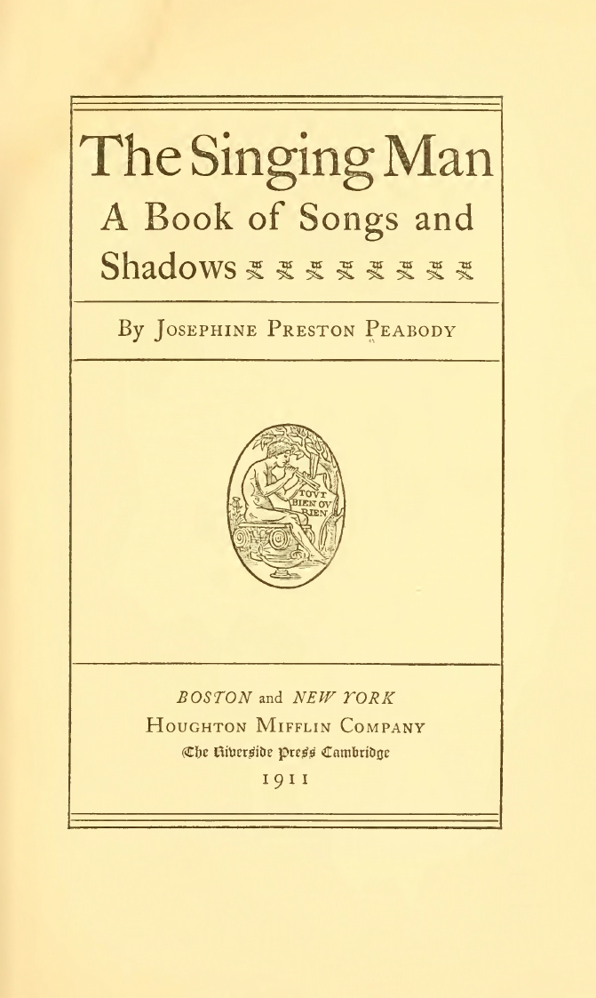 Josephine Preston Peabody, The Prophet [probably inspired by Kahlil Gibran], The Singing Man: A Book of Songs and Shadows, Boston-New York: Houghton Mifflin Company, 1911, pp. 53-55.