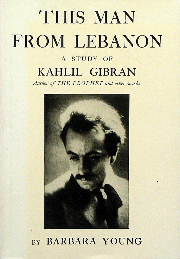 Barbara Young, This Man from Lebanon. A Study of Kahlil Gibran, New York: Knopf, 1945.