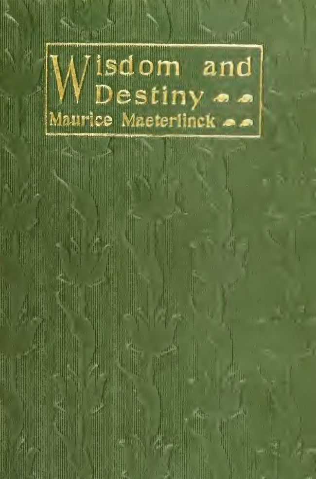 Maurice Maeterlinck, Wisdom and Destiny, cover design by Kahlil Gibran, New York: Dodd, Mead and Co., 1906.