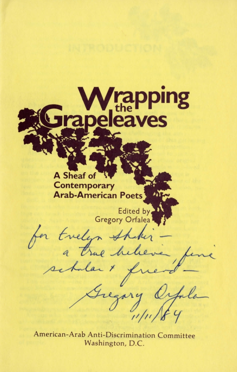 Wrapping the Grapeleaves: A Sheaf of Contemporary Arab-American Poets, Washington, D.C.: American-Arab Anti-Discrimination Committee, 1982.