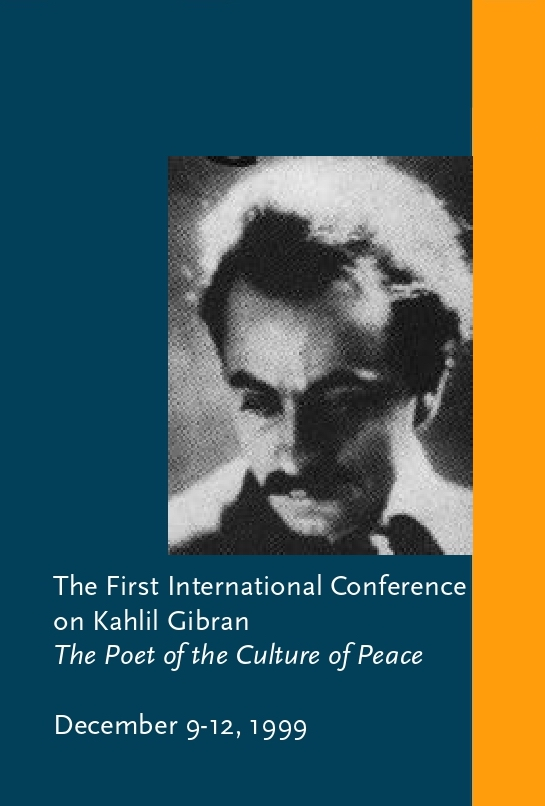The First International Conference on Kahlil Gibran: The Poet of the Culture of Peace, The Kahlil Gibran Research and Studies Project at the Center for International Development and Conflict Management, University of Maryland, College Park, December 9-12,