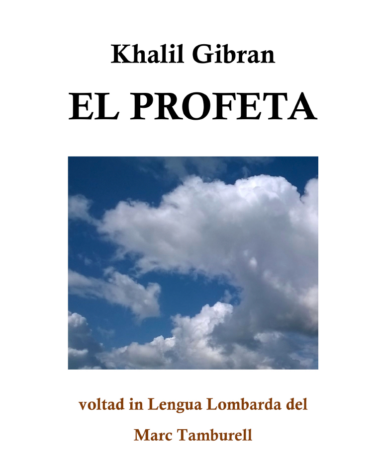 Khalil Gibran, El Profeta, translated into Lombard Language by Marc Tamburell, Monza (Italy): Menaresta, 2015.