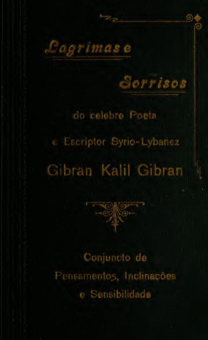 Lagrimas e sorrisos (Kitāb Dam'ah wa Ibtisāmah), translated into Brazilian Portuguese by José Mereb, Rio de Janeiro: Typograhia Guarany Pelotas, 1920 [owned by Mary Elizabeth Haskell].
