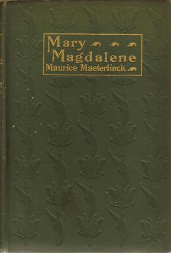 Maurice Maeterlinck, Mary Magdalene, cover design by Kahlil Gibran, New York: Dodd, Mead and Co., 1910.