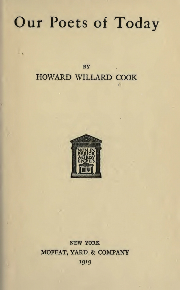 Howard Willard Cook, Our Poets of Today [dedicated to Julia Ellsworth Ford, Witter Bynner, Kahlil Gibran, Percy Mackaye], New York: Moffat, Yard & Company, 1919.
