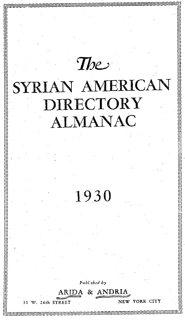The Syrian American Directory Almanac 1930, New York: Arida & Andria, 1929, pp. 17, 43.