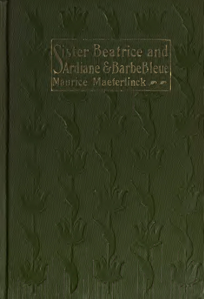 Maurice Maeterlinck, Sister Beatrice and Ardiane & Barbe Bleue, cover design by Kahlil Gibran, New York: Dodd, Mead and Co., 1902.