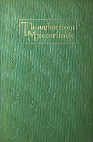 Maurice Maeterlinck, Thoughts from Maeterlinck, cover design by Kahlil Gibran, New York: Dodd, Mead and Co., 1903.